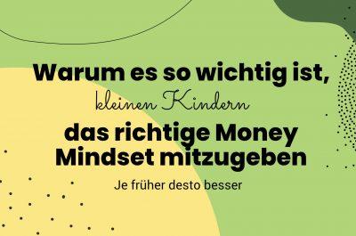 Warum es so wichtig ist schon kleinen Kindern das richtige Money Mindset mitzugeben